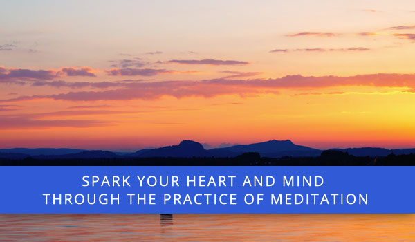 Beautiful nature photo with message: Spark your heart and mind through the practice of meditation.